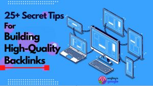 25+ Secret Tips For Building High-Quality Backlinks