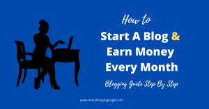 How to Start A Blog & Earn Money Every Month from it [ Blogging Guide 2021]