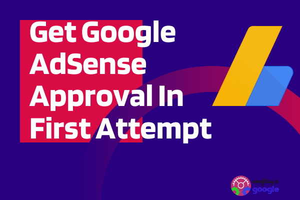 How to Get Google AdSense Approval in the First Attempt