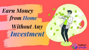 10 Proven Ways to Earn Money from Home Without Any Investment