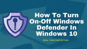 How To Turn On-Off Windows Defender In Windows 10 | Real-Time Protection