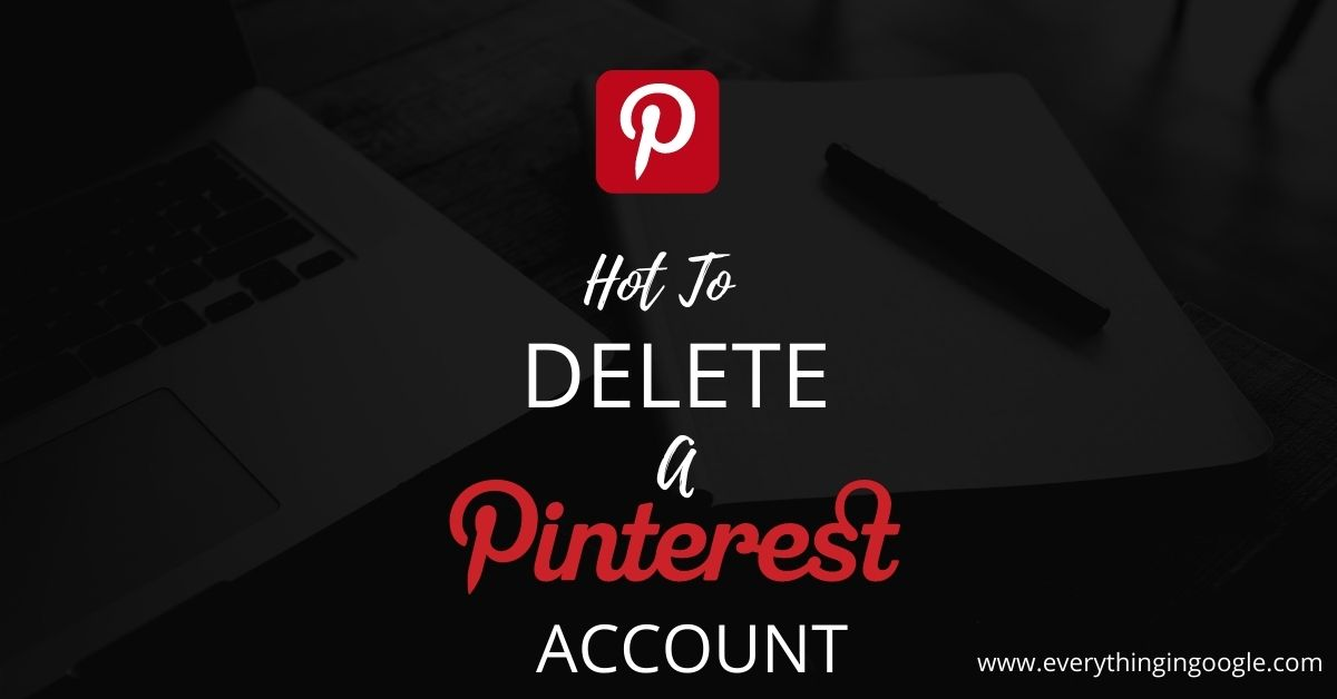 How to Delete a Pinterest Account Permanently   Using a Phone and Computer