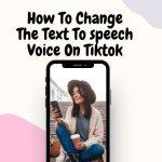 How To Change The Text To speech Voice On TikTok