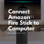 How to Connect Amazon Fire Stick to Computer