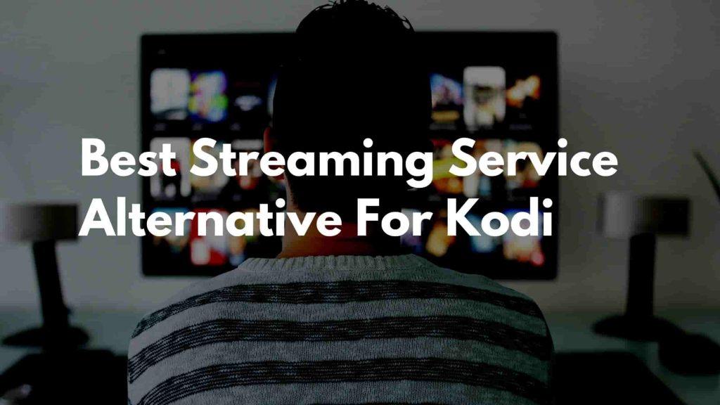 Best Streaming Service Alternative For Kodi